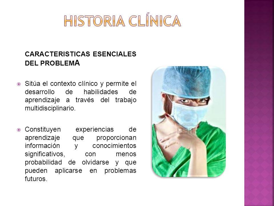 CARACTERISTICAS ESENCIALES DEL PROBLEM A Sitúa el contexto clínico y permite el desarrollo de habilidades de aprendizaje a través del trabajo multidisciplinario.