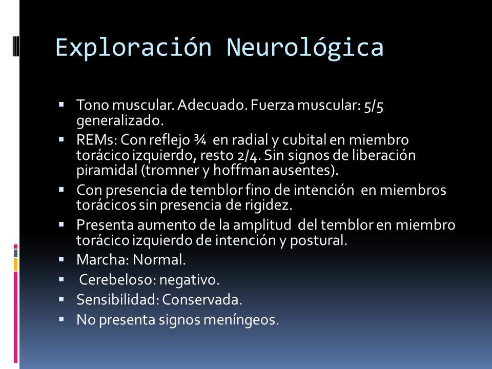 Exploración Neurológica Tono muscular.Adecuado. Fuerza muscular: 5/5 generalizado.