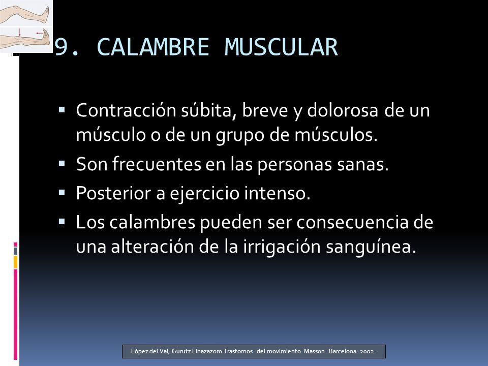 9.CALAMBRE MUSCULAR Contracción súbita, breve y dolorosa de un músculo o de un grupo de músculos.
