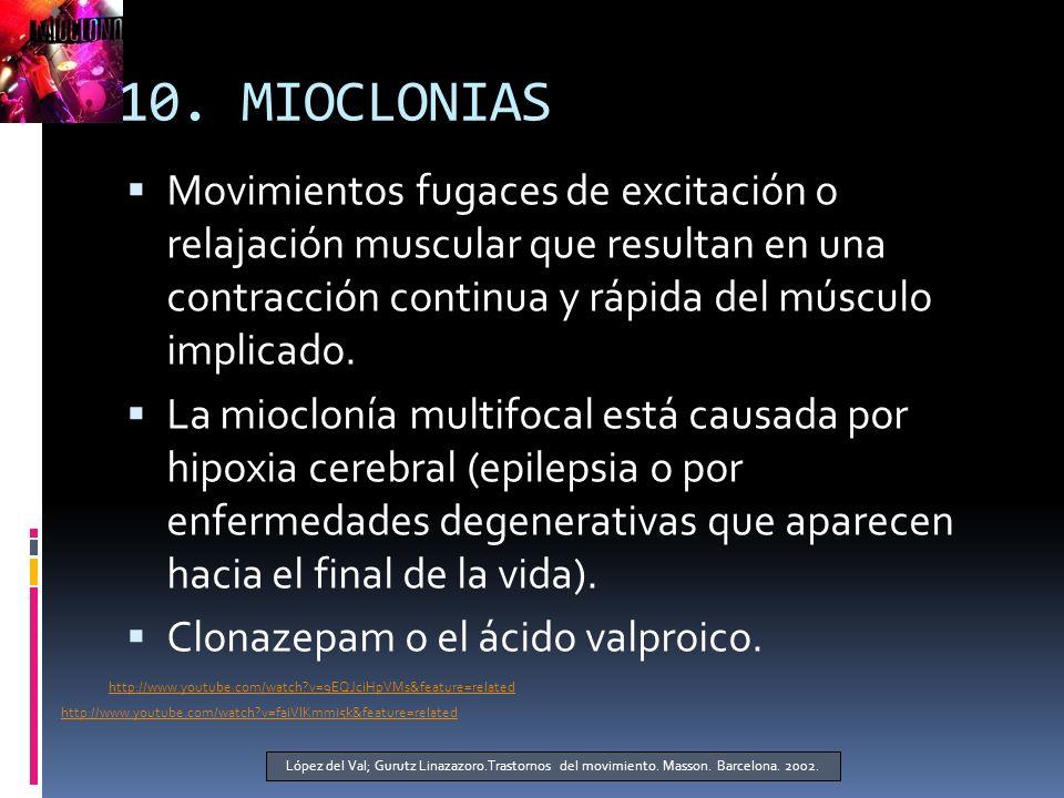 10. MIOCLONIAS Movimientos fugaces de excitación o relajación muscular que resultan en una contracción continua y rápida del músculo implicado. La mio