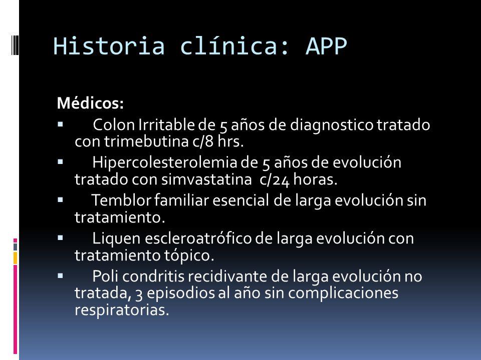 Historia clínica: APP Médicos: Colon Irritable de 5 años de diagnostico tratado con trimebutina c/8 hrs.