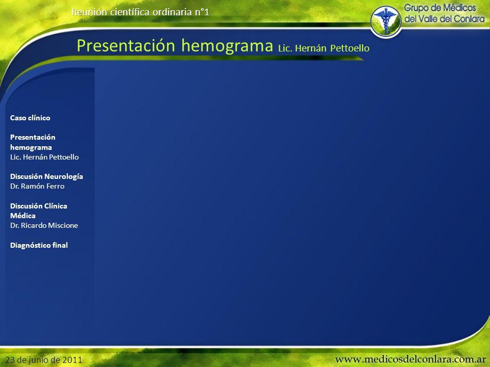 Presentación hemograma Lic. Hernán Pettoello Reunión científica ordinaria n°1 23 de junio de 2011 Caso clínico Presentación hemograma Lic. Hernán Pett