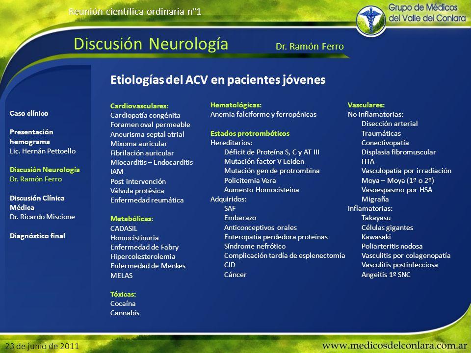 Discusión Neurología Dr. Ramón Ferro Reunión científica ordinaria n°1 23 de junio de 2011 Caso clínico Presentación hemograma Lic. Hernán Pettoello Di