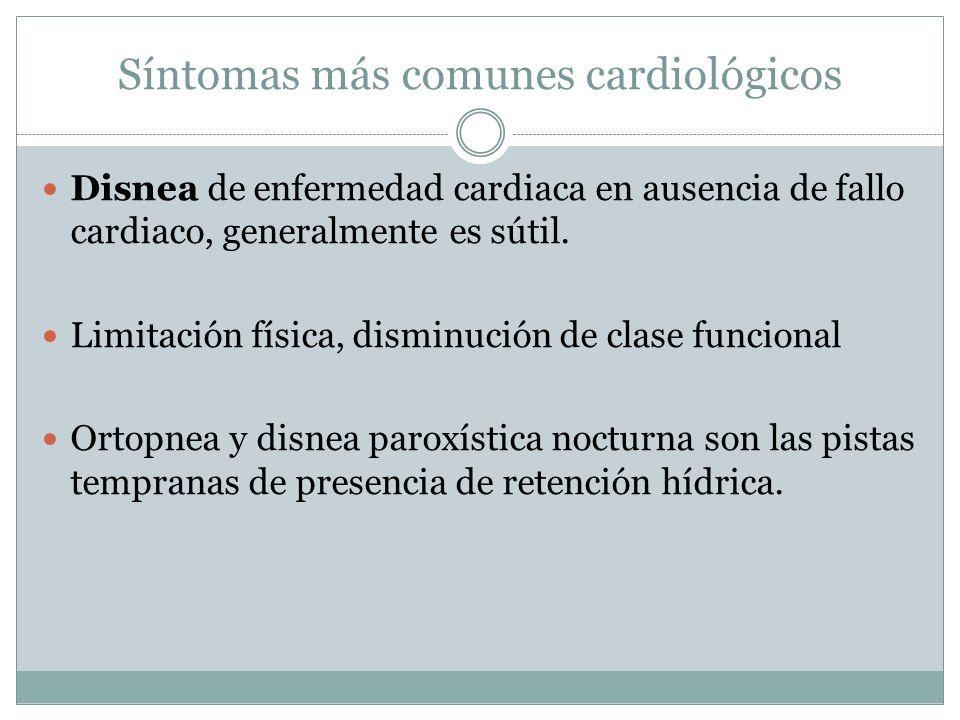 Síntomas más comunes cardiológicos Disnea de enfermedad cardiaca en ausencia de fallo cardiaco, generalmente es sútil. Limitación física, disminución
