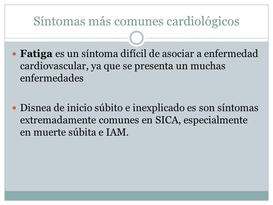 Síntomas más comunes cardiológicos Fatiga es un síntoma difícil de asociar a enfermedad cardiovascular, ya que se presenta un muchas enfermedades Disn
