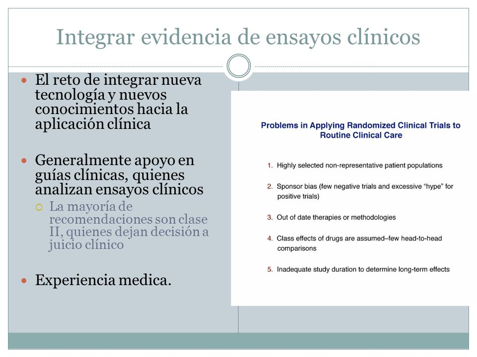 Integrar evidencia de ensayos clínicos El reto de integrar nueva tecnología y nuevos conocimientos hacia la aplicación clínica Generalmente apoyo en g