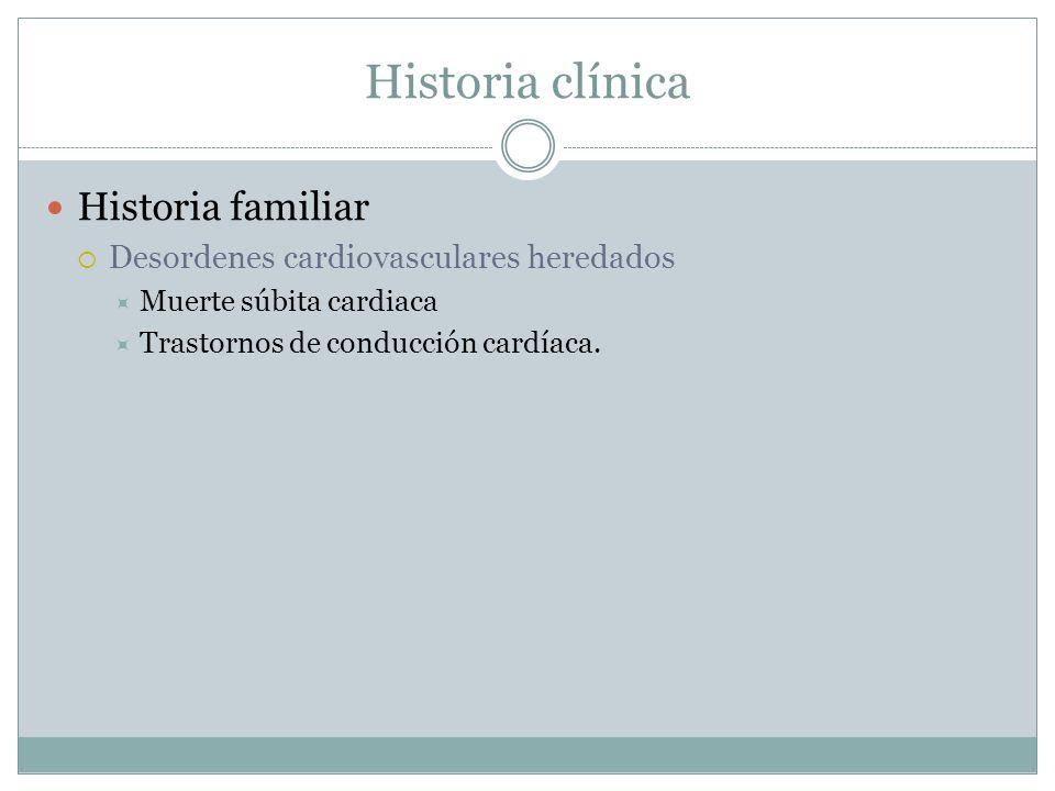 Historia clínica Historia familiar Desordenes cardiovasculares heredados Muerte súbita cardiaca Trastornos de conducción cardíaca.