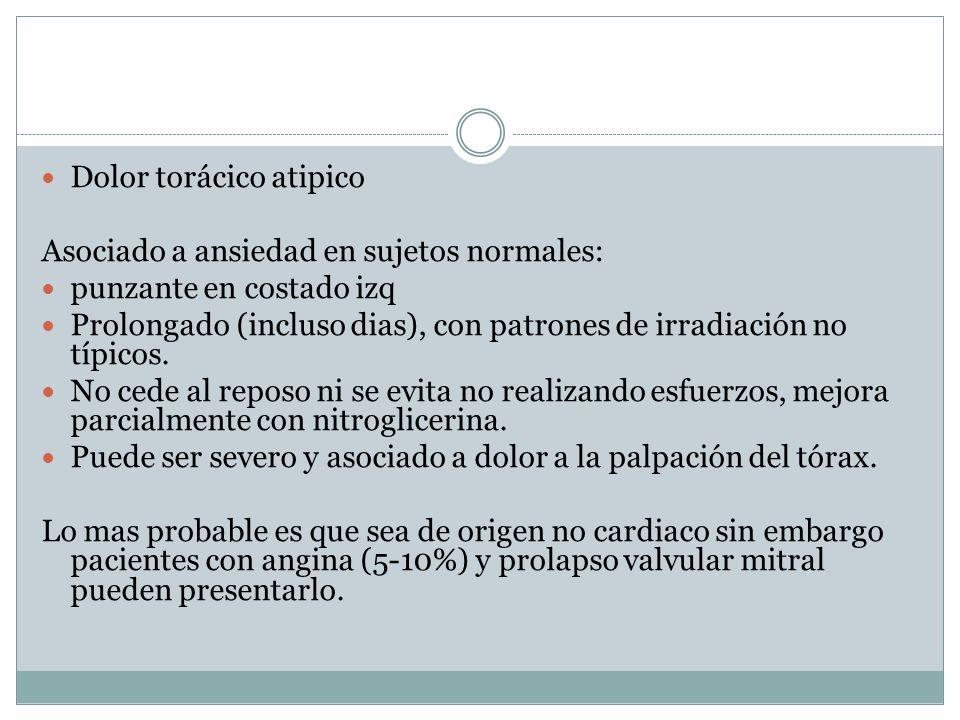 Dolor torácico atipico Asociado a ansiedad en sujetos normales: punzante en costado izq Prolongado (incluso dias), con patrones de irradiación no típi
