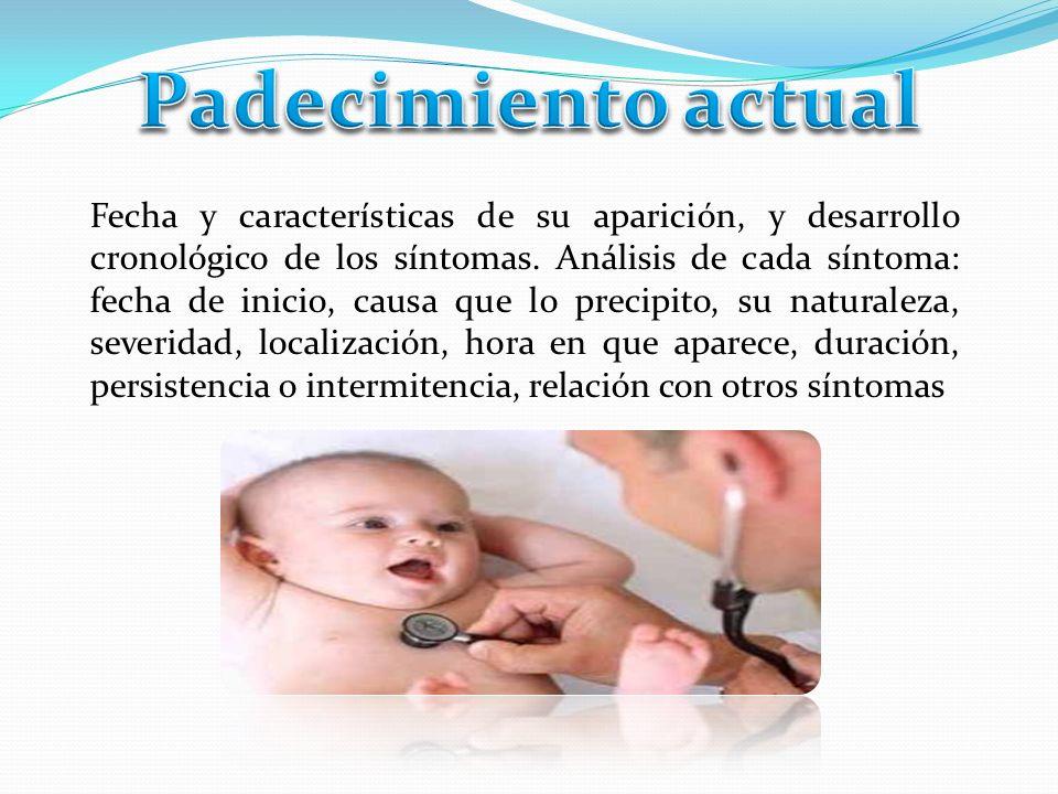 Fecha y características de su aparición, y desarrollo cronológico de los síntomas.