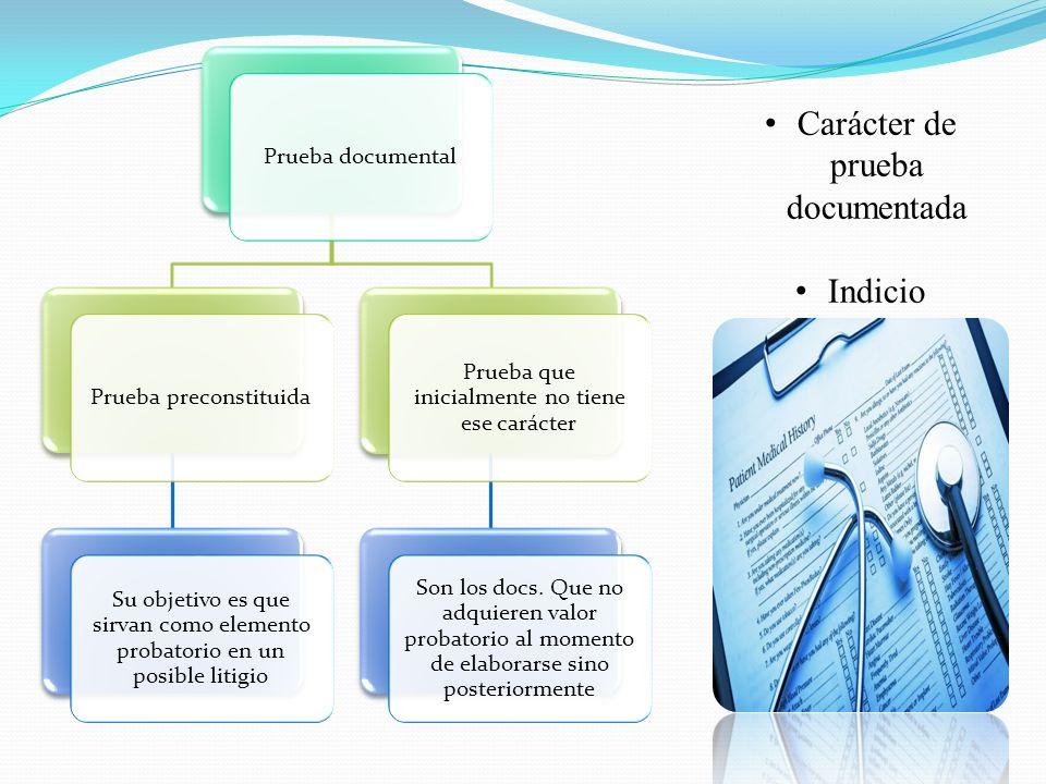 Prueba documentalPrueba preconstituida Su objetivo es que sirvan como elemento probatorio en un posible litigio Prueba que inicialmente no tiene ese carácter Son los docs.