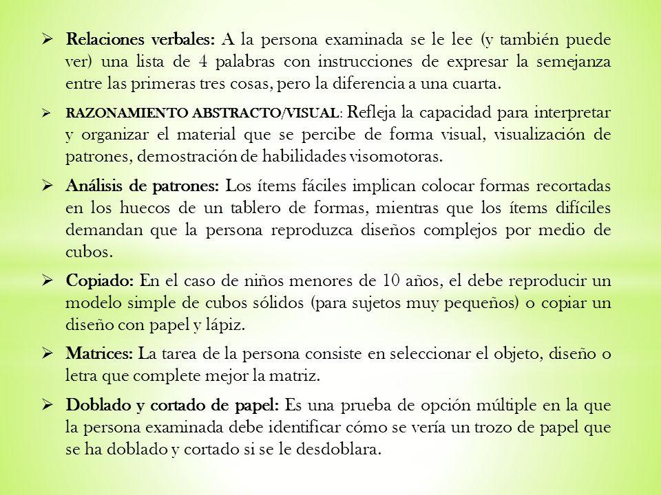 Relaciones verbales: A la persona examinada se le lee (y también puede ver) una lista de 4 palabras con instrucciones de expresar la semejanza entre l