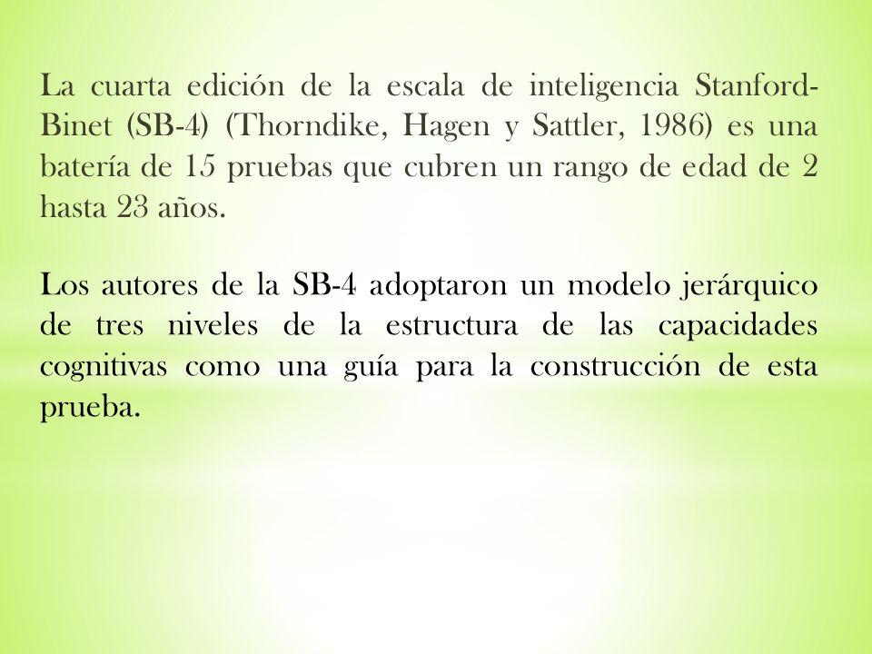 La cuarta edición de la escala de inteligencia Stanford- Binet (SB-4) (Thorndike, Hagen y Sattler, 1986) es una batería de 15 pruebas que cubren un ra
