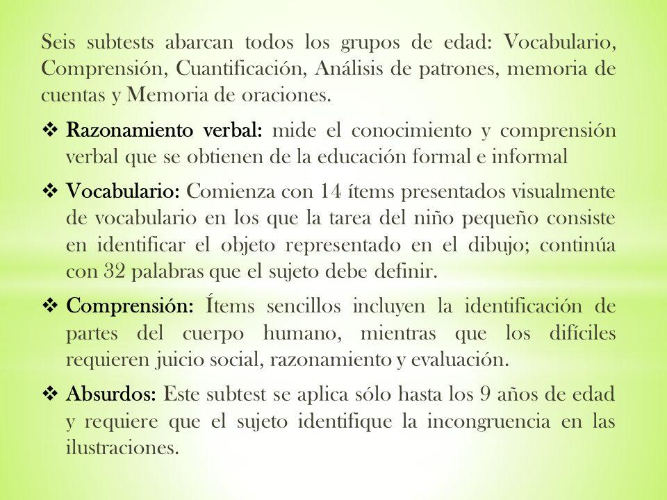 Seis subtests abarcan todos los grupos de edad: Vocabulario, Comprensión, Cuantificación, Análisis de patrones, memoria de cuentas y Memoria de oracio