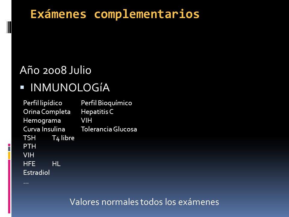 Año 2008 Julio INMUNOLOGíA Exámenes complementarios Perfil lipídicoPerfil Bioquímico Orina CompletaHepatitis C HemogramaVIH Curva InsulinaTolerancia G