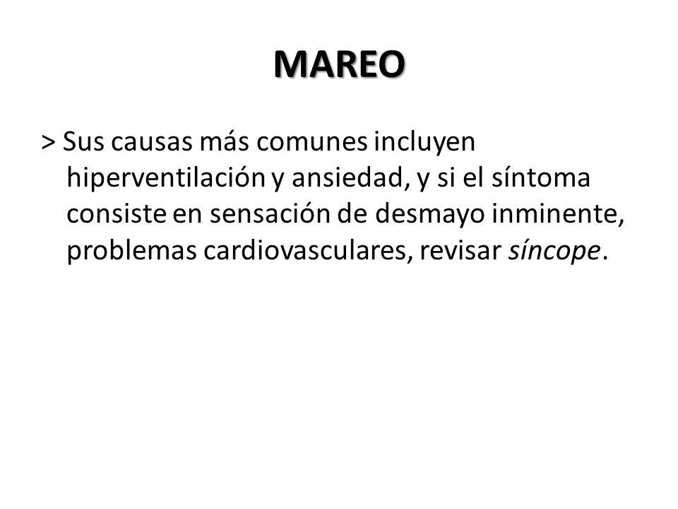 MAREO > Sus causas más comunes incluyen hiperventilación y ansiedad, y si el síntoma consiste en sensación de desmayo inminente, problemas cardiovascu