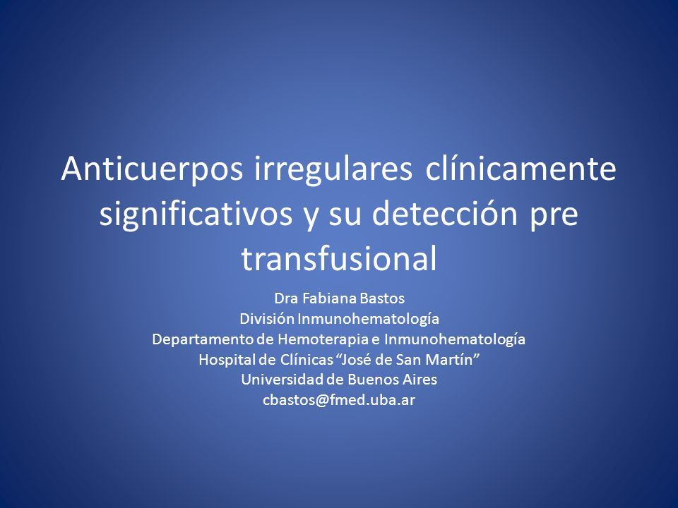Anticuerpos irregulares clínicamente significativos y su detección pre transfusional Dra Fabiana Bastos División Inmunohematología Departamento de Hem