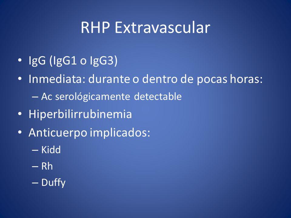 RHP Extravascular IgG (IgG1 o IgG3) Inmediata: durante o dentro de pocas horas: – Ac serológicamente detectable Hiperbilirrubinemia Anticuerpo implica