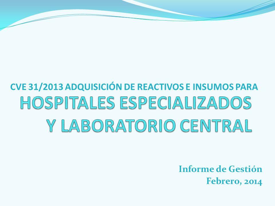 CVE 31/2013 ADQUISICIÓN DE REACTIVOS E INSUMOS PARA Informe de Gestión Febrero, 2014