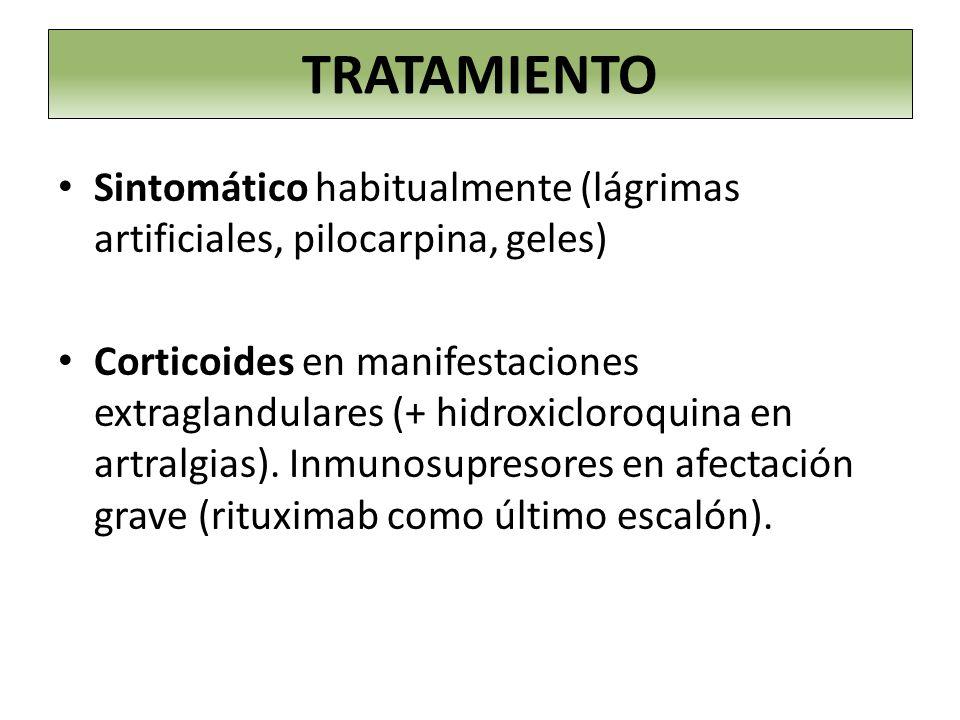 Sintomático habitualmente (lágrimas artificiales, pilocarpina, geles) Corticoides en manifestaciones extraglandulares (+ hidroxicloroquina en artralgi