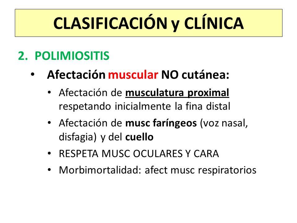 2.POLIMIOSITIS Afectación muscular NO cutánea: Afectación de musculatura proximal respetando inicialmente la fina distal Afectación de musc faríngeos