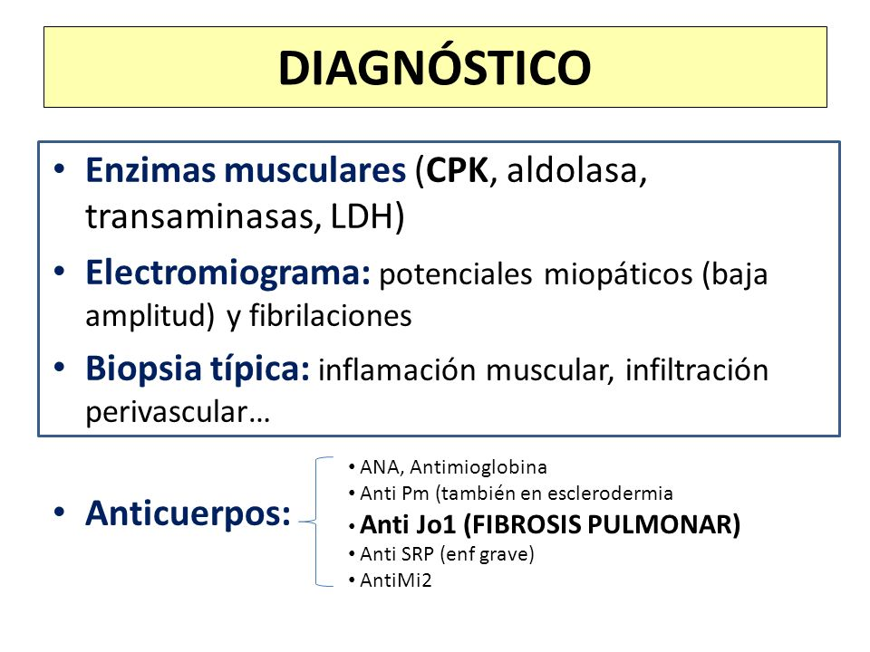 Enzimas musculares (CPK, aldolasa, transaminasas, LDH) Electromiograma: potenciales miopáticos (baja amplitud) y fibrilaciones Biopsia típica: inflama