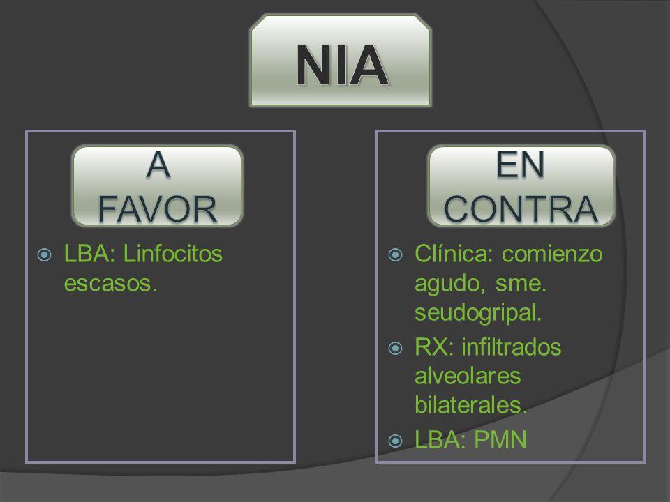 LBA: Linfocitos escasos. Clínica: comienzo agudo, sme. seudogripal. RX: infiltrados alveolares bilaterales. LBA: PMN