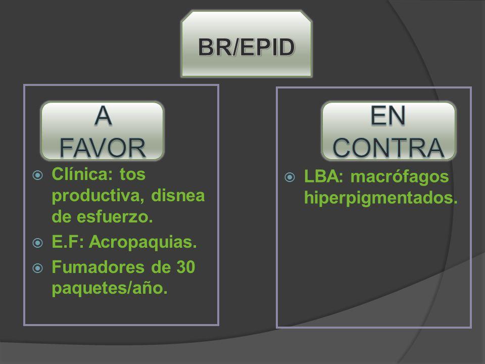 Clínica: tos productiva, disnea de esfuerzo. E.F: Acropaquias. Fumadores de 30 paquetes/año. LBA: macrófagos hiperpigmentados.