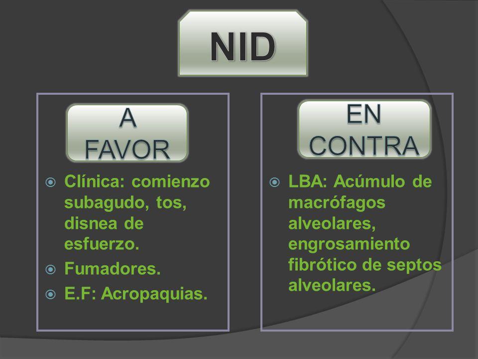 Clínica: comienzo subagudo, tos, disnea de esfuerzo. Fumadores. E.F: Acropaquias. LBA: Acúmulo de macrófagos alveolares, engrosamiento fibrótico de se