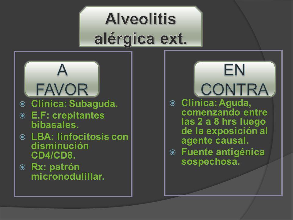 Clínica: Subaguda. E.F: crepitantes bibasales. LBA: linfocitosis con disminución CD4/CD8. Rx: patrón micronodulillar. Clínica: Aguda, comenzando entre