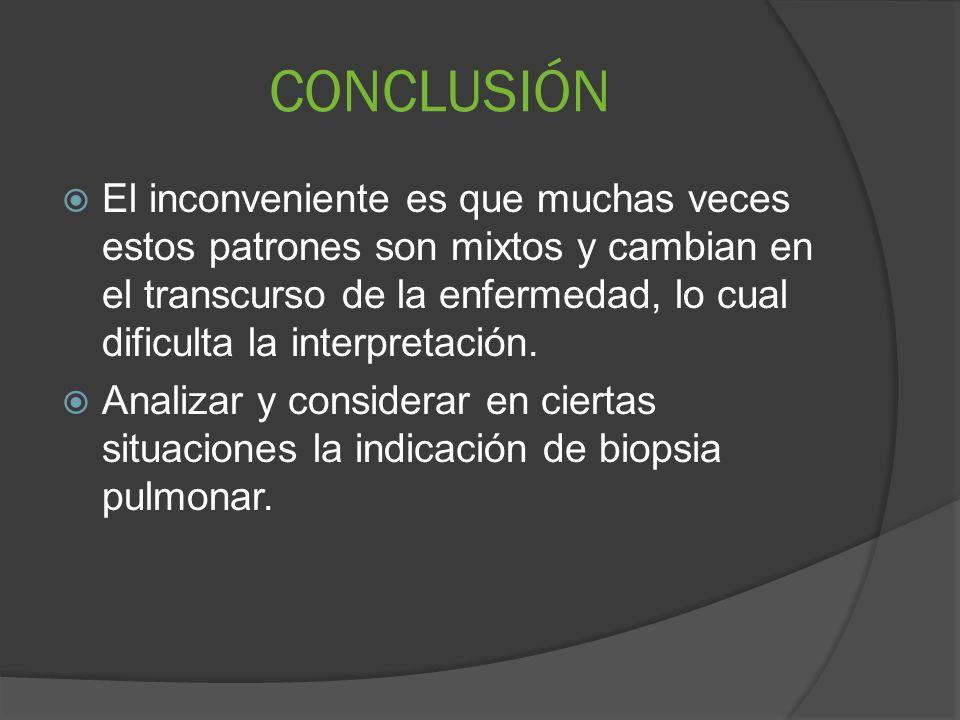 CONCLUSIÓN El inconveniente es que muchas veces estos patrones son mixtos y cambian en el transcurso de la enfermedad, lo cual dificulta la interpretación.