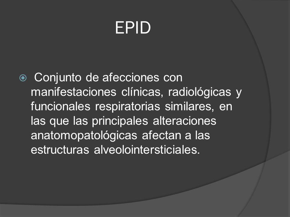 EPID Conjunto de afecciones con manifestaciones clínicas, radiológicas y funcionales respiratorias similares, en las que las principales alteraciones anatomopatológicas afectan a las estructuras alveolointersticiales.