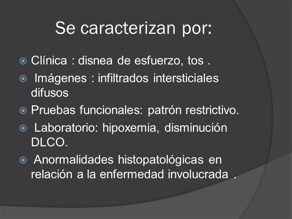 Se caracterizan por: Clínica : disnea de esfuerzo, tos. Imágenes : infiltrados intersticiales difusos Pruebas funcionales: patrón restrictivo. Laborat
