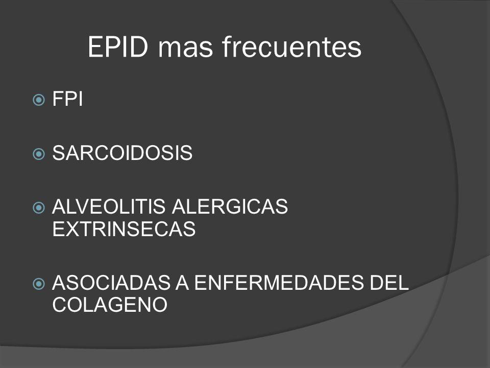 EPID mas frecuentes FPI SARCOIDOSIS ALVEOLITIS ALERGICAS EXTRINSECAS ASOCIADAS A ENFERMEDADES DEL COLAGENO