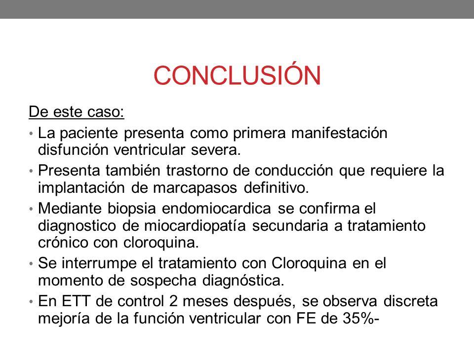 CONCLUSIÓN De este caso: La paciente presenta como primera manifestación disfunción ventricular severa. Presenta también trastorno de conducción que r