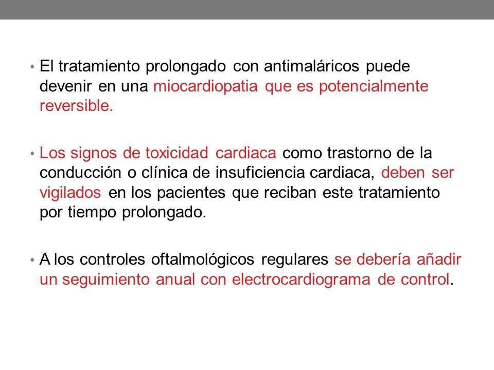 El tratamiento prolongado con antimaláricos puede devenir en una miocardiopatia que es potencialmente reversible. Los signos de toxicidad cardiaca com