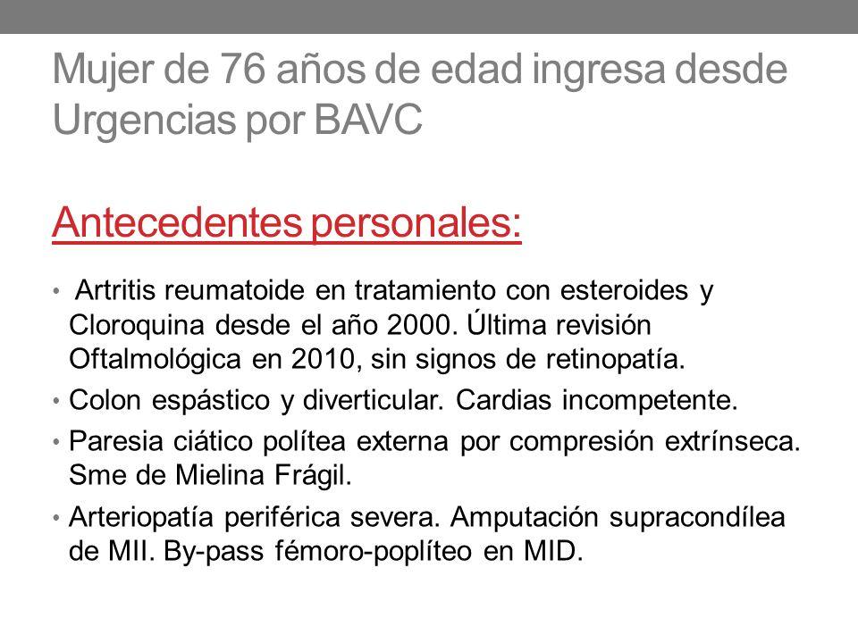 Mujer de 76 años de edad ingresa desde Urgencias por BAVC Antecedentes personales: Artritis reumatoide en tratamiento con esteroides y Cloroquina desd