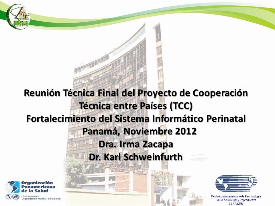 Centro Latinoamericano de Perinatolog í a Salud de la Mujer y Reproductiva CLAP/SMR Reunión Técnica Final del Proyecto de Cooperación Técnica entre Pa