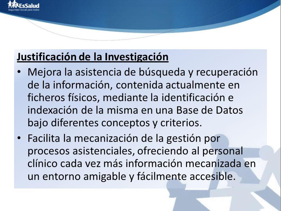 Justificación de la Investigación Mejora la asistencia de búsqueda y recuperación de la información, contenida actualmente en ficheros físicos, median