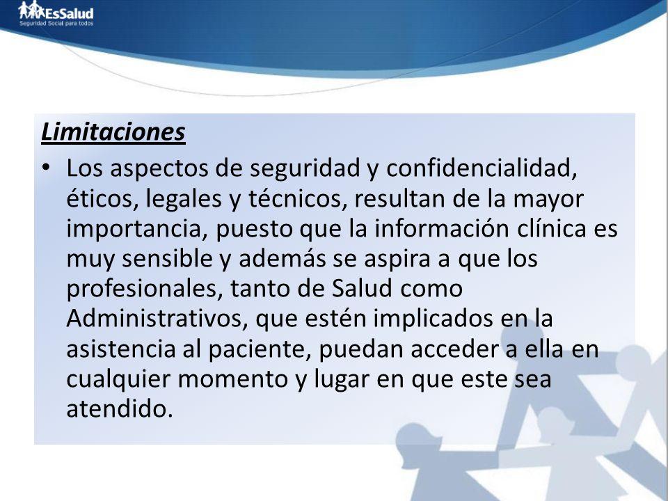 Limitaciones Los aspectos de seguridad y confidencialidad, éticos, legales y técnicos, resultan de la mayor importancia, puesto que la información clí