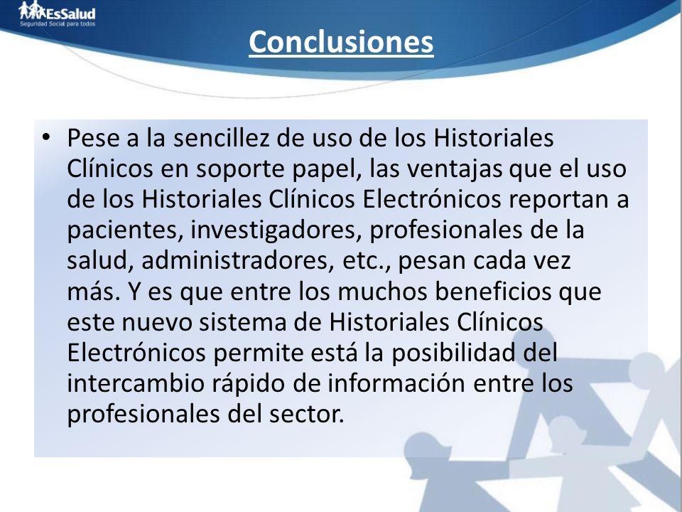 Conclusiones Pese a la sencillez de uso de los Historiales Clínicos en soporte papel, las ventajas que el uso de los Historiales Clínicos Electrónicos