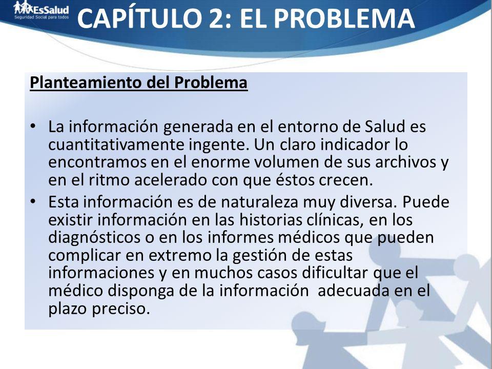CAPÍTULO 2: EL PROBLEMA Planteamiento del Problema La información generada en el entorno de Salud es cuantitativamente ingente. Un claro indicador lo
