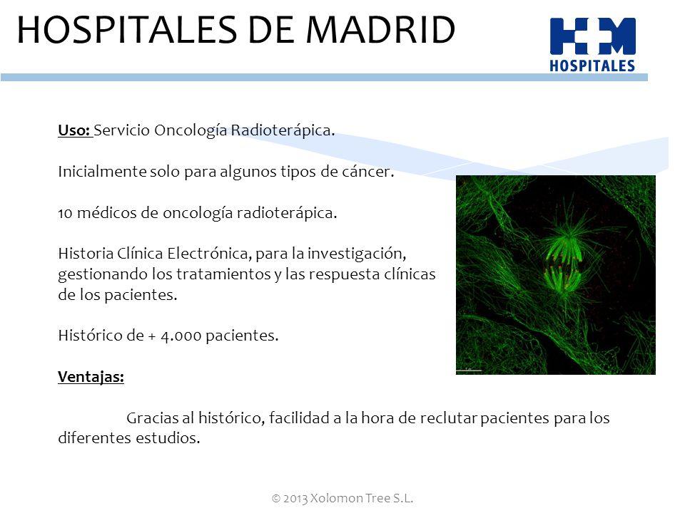 © 2013 Xolomon Tree S.L. HOSPITALES DE MADRID Uso: Servicio Oncología Radioterápica. Inicialmente solo para algunos tipos de cáncer. 10 médicos de onc