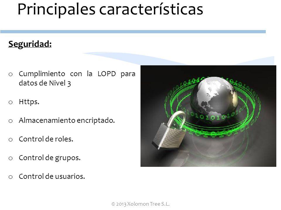 © 2013 Xolomon Tree S.L. Principales características Seguridad: o Cumplimiento con la LOPD para datos de Nivel 3 o Https. o Almacenamiento encriptado.