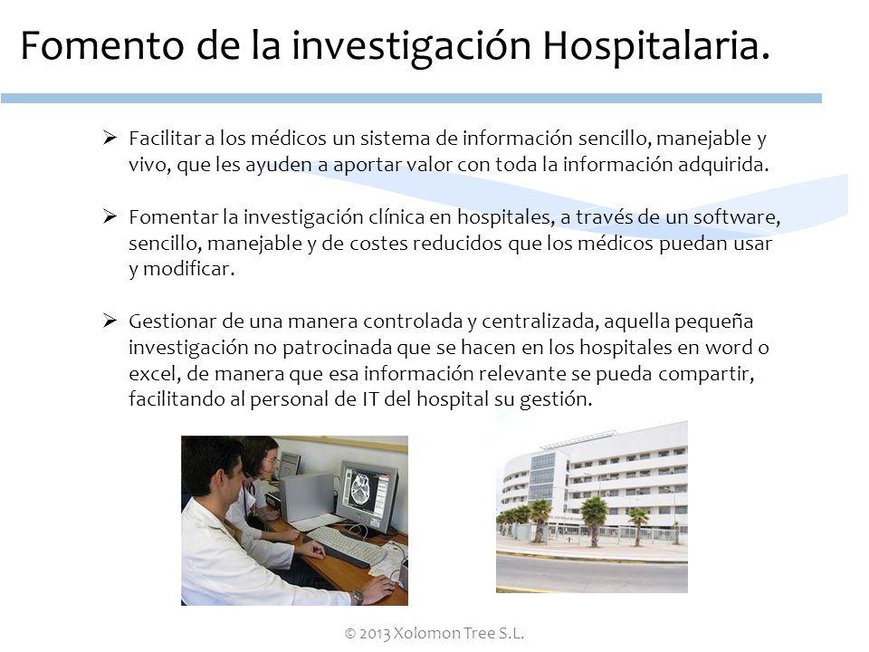 © 2013 Xolomon Tree S.L. Fomento de la investigación Hospitalaria. Facilitar a los médicos un sistema de información sencillo, manejable y vivo, que l