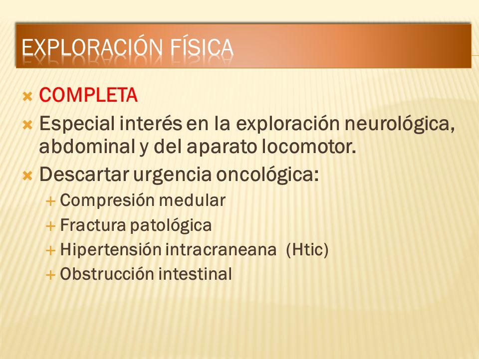 COMPLETA Especial interés en la exploración neurológica, abdominal y del aparato locomotor. Descartar urgencia oncológica: Compresión medular Fractura