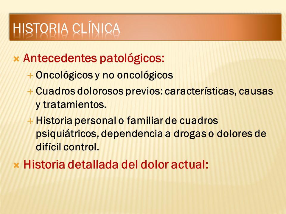 Antecedentes patológicos: Oncológicos y no oncológicos Cuadros dolorosos previos: características, causas y tratamientos. Historia personal o familiar