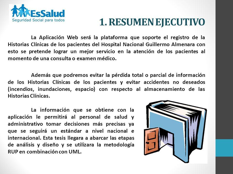 1. RESUMEN EJECUTIVO La Aplicación Web será la plataforma que soporte el registro de la Historias Clínicas de los pacientes del Hospital Nacional Guil