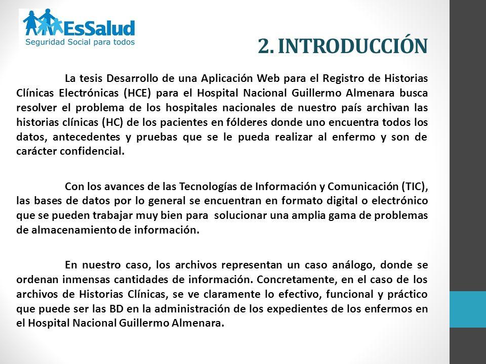 2. INTRODUCCIÓN La tesis Desarrollo de una Aplicación Web para el Registro de Historias Clínicas Electrónicas (HCE) para el Hospital Nacional Guillerm