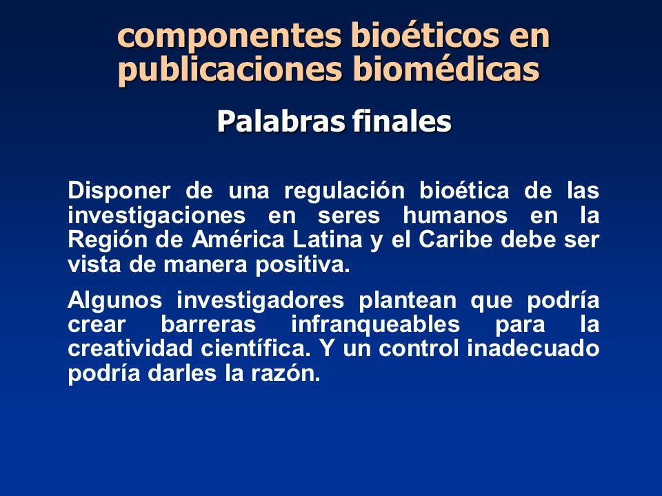 Disponer de una regulación bioética de las investigaciones en seres humanos en la Región de América Latina y el Caribe debe ser vista de manera positi
