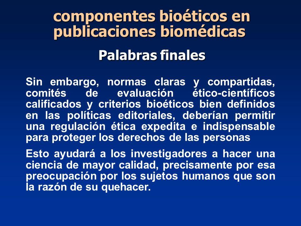 Sin embargo, normas claras y compartidas, comités de evaluación ético-científicos calificados y criterios bioéticos bien definidos en las políticas ed